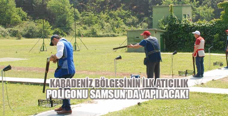 Karadeniz Bölgesinin İlk Atıcılık Poligonu Samsun'da yapılacak!