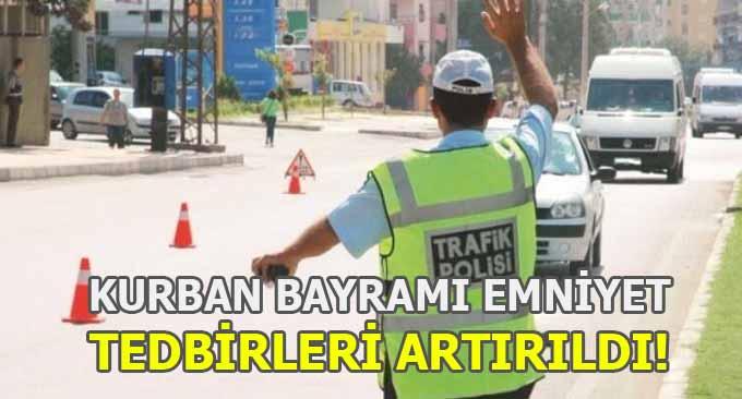 Kurban Bayramı Emniyet Tedbirleri Artırıldı!