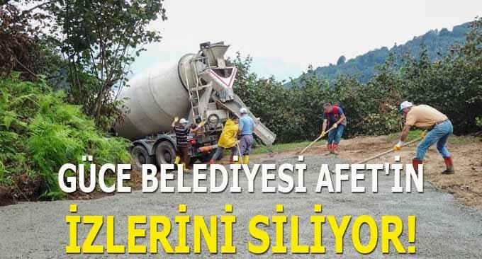 Güce Belediyesi Afet'İn İzlerini Siliyor!