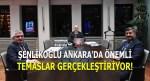 Şenlikoğlu Ankara'da Önemli Temaslar Gerçekleştiriyor!