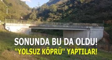 Yolu olmayan köprü Yaptılar!