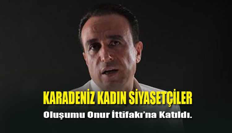 Karadeniz Kadın Siyasetçiler Oluşumu Onur İttifakı'na Katıldı.
