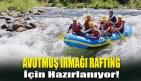 Avutmuş Irmağı Rafting İçin Hazırlanıyor!