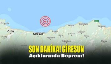 Karadeniz'de Giresun Açıklarında Deprem!