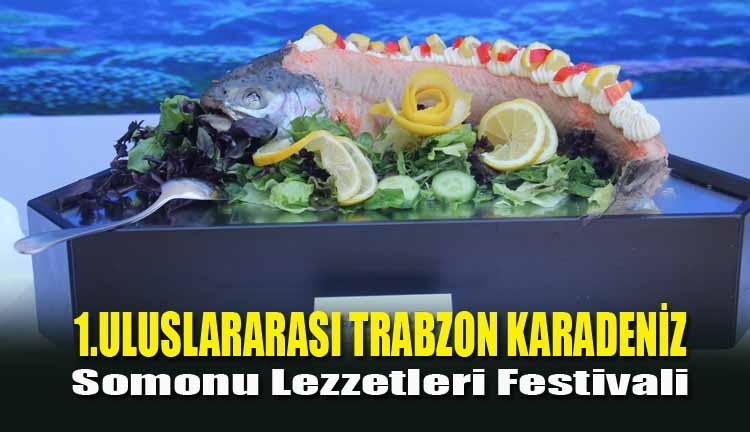 1.Uluslararası Trabzon Karadeniz Somonu Lezzetleri Festivali