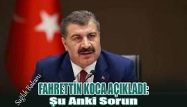 Sağlık Bakanı Fahrettin Koca: Şu anki sorun