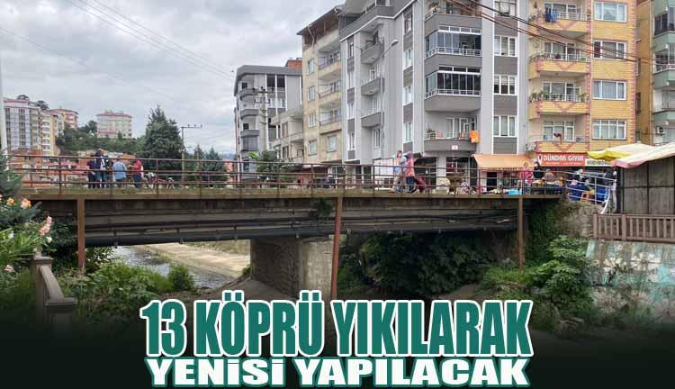 13 Köprü Yıkılarak Yenisi Yapılacak.