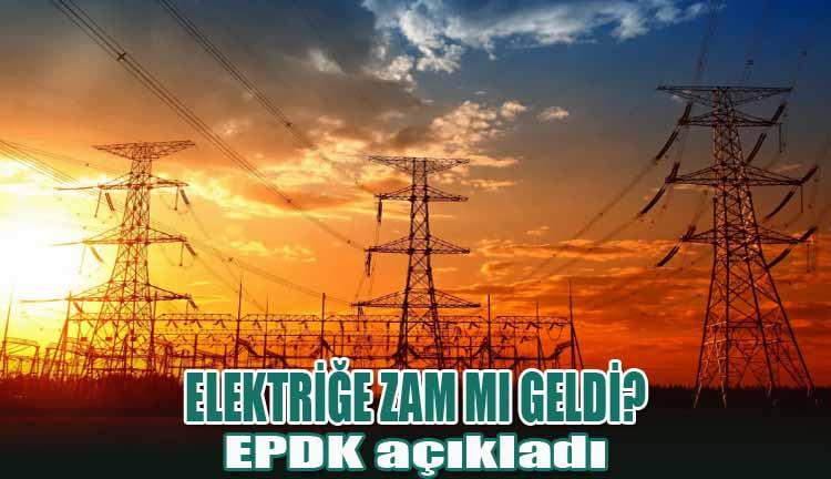 Elektriğe Zam mı Geldi? EPDK açıkladı