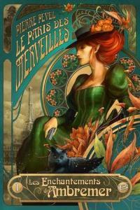 Pevel, Pierre - Le Paris des Merveilles #1 - Les Enchantements d'Ambremer