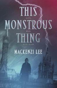 Lee, Mackenzi - This Monstruous Thing