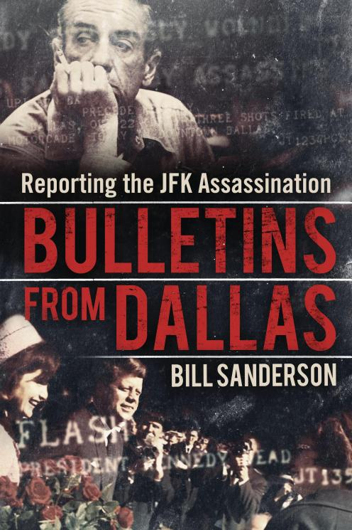 Bulletins from Dallas by Bill Sanderson, about Merriman Smith and the John F. Kennedy assasination