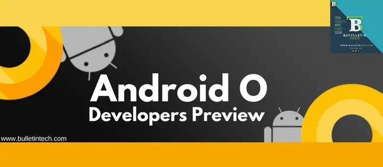 Android O Developer Preview 1: Everything Know