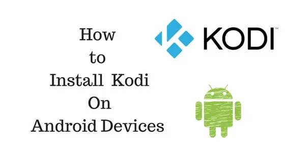 How to Install Kodi On Android devices