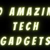 10 Amazing Tech Gadgets