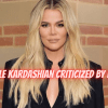 Khole Kardashian Criticized by Fans