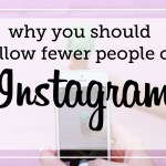 Why you should follow fewer people on Instagram…
