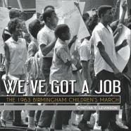 We've Got a Job: The 1963 Birmingham Children's March