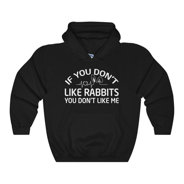 If You Don't Like Rabbits You Don't Like Me – Hoodie