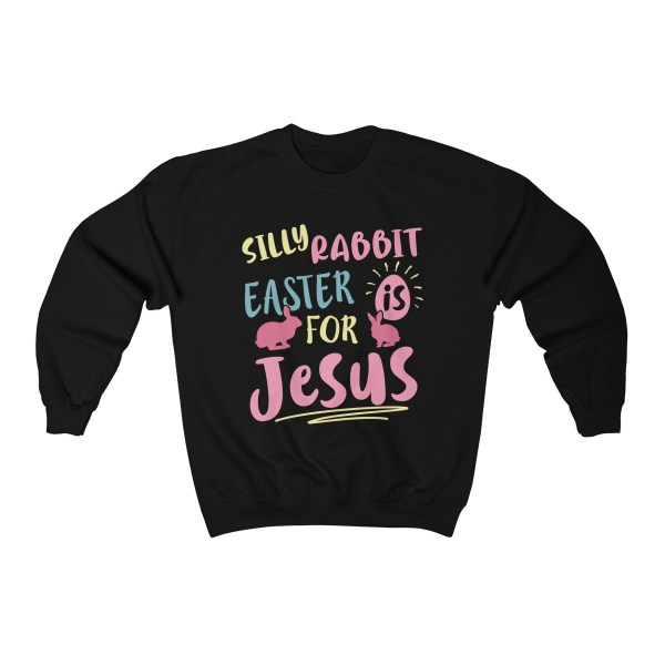 Silly Rabbit Easter Is For Jesus – Sweatshirt