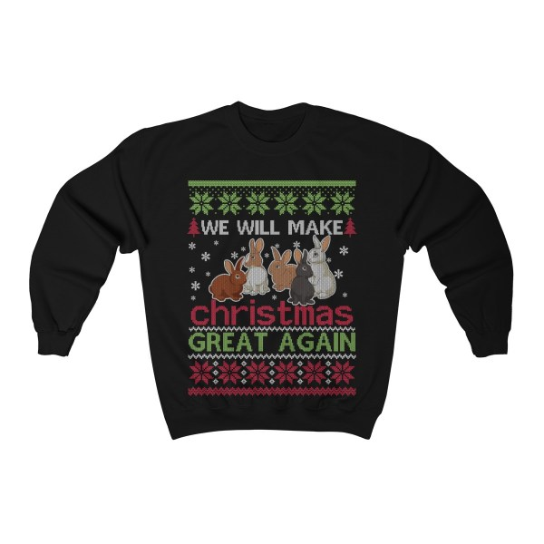 Rabbits Will Make Christmas Great Again – Sweatshirt