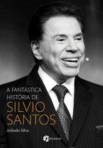 Capa do livro A fantástica história de Silvio Santos