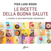 """""""Le ricette della buona salute"""" di Pier Luigi Rossi"""