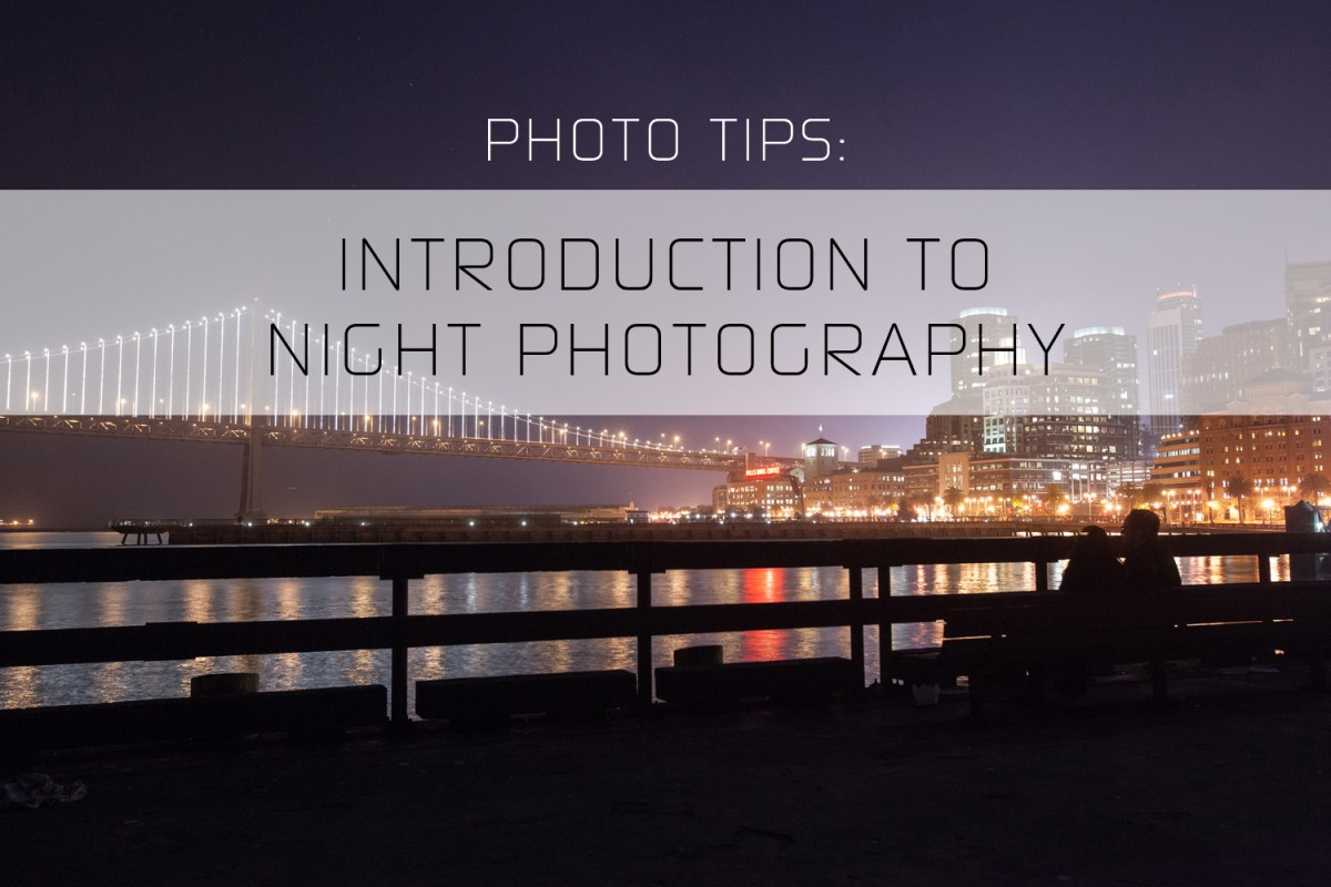 PHOTO TIPS :: Introduction to Night Photography | Burbs2Abroad