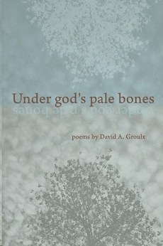 Under Gods Pale Bones Groulx