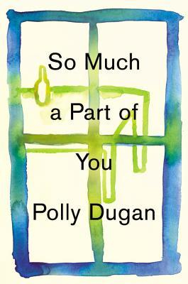 So Much a Part of You Dugan