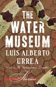 Luis Alberto Urrea The Water Museum