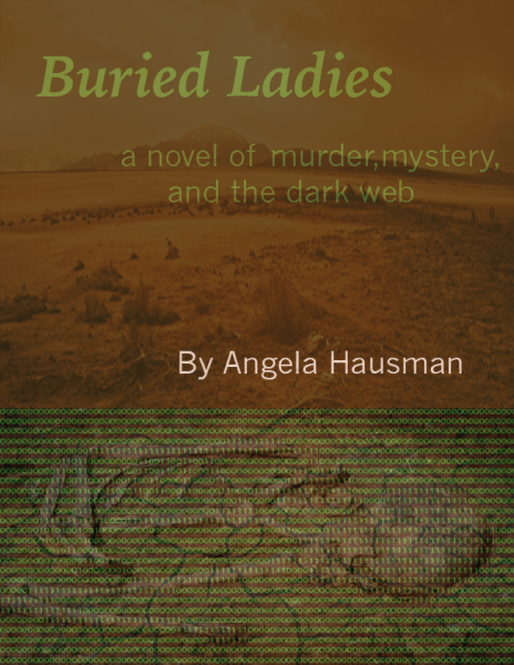 Buried Ladies: A Novel of Murder, Mystery, and the Dark Web