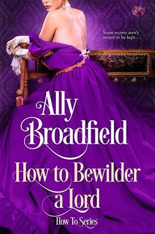 Blog Tour: How to Bewilder a Lord by Ally Broadfield (Excerpt, Review & Giveaway)