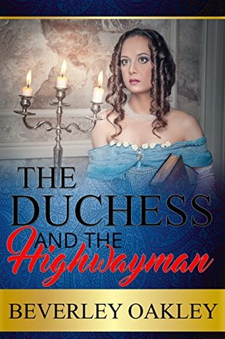 Blog Tour: The Duchess and the Highwayman by Beverley Oakley (Excerpt & Giveaway)