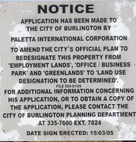 This sign tells the sad story of Burlington's commercial development problems. Developers want to take land out of commercial zoning and move it into residential. They fight like crazy to get the zoning changed - all the way to the Ontario Muncipal Board - where they all too frequently win.
