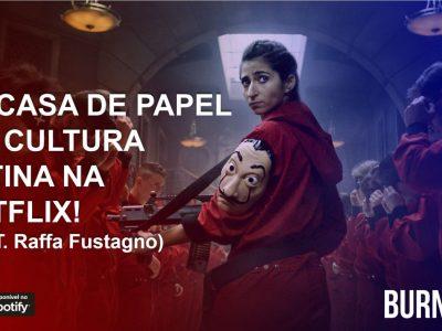 BURNCAST #05 - La Casa de Papel e a cultura Latina na Netflix! (feat. Raffa Fustagno) 15