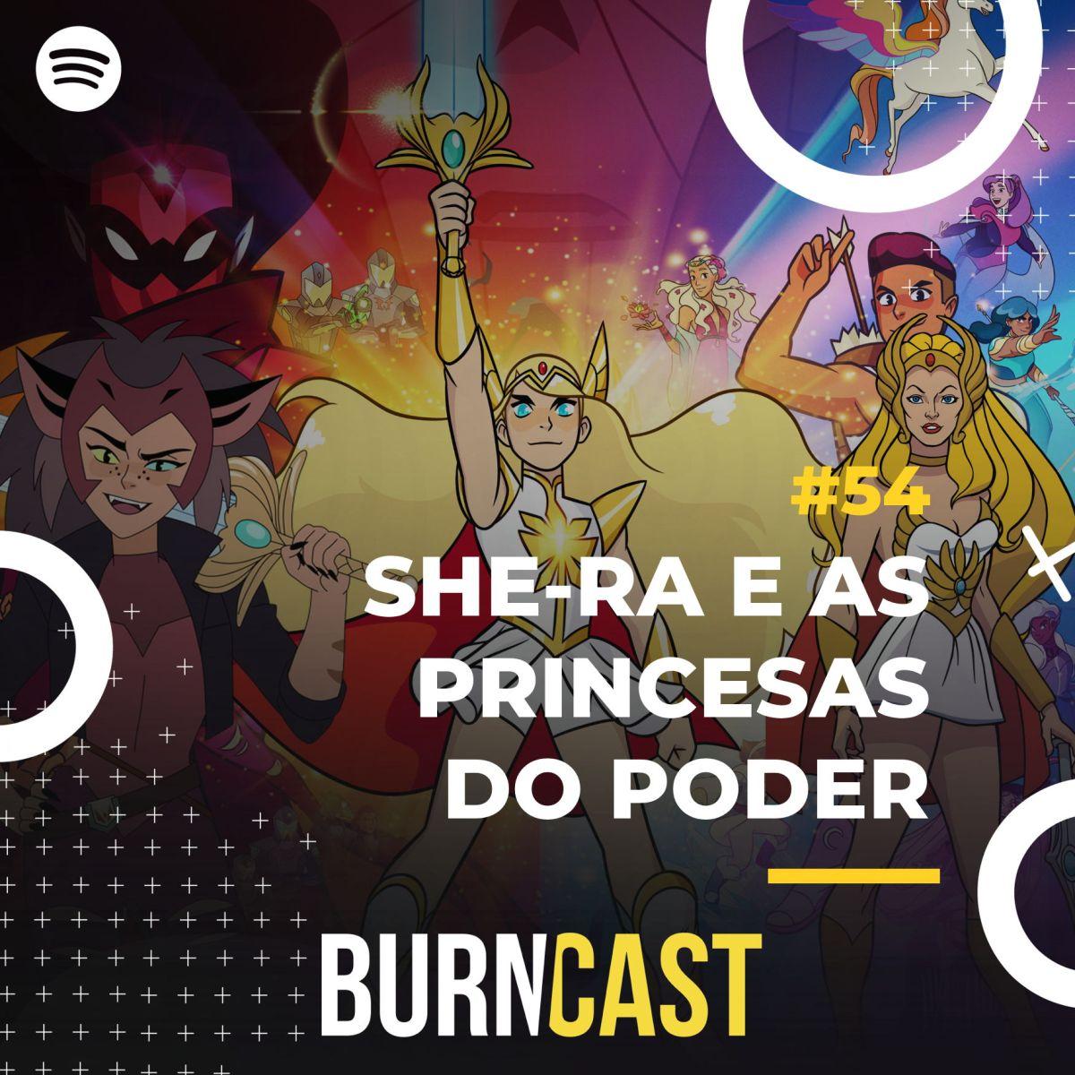 BURNCAST #54: She-Ra e as Princesas do Poder 17