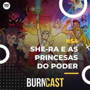 BURNCAST #54: She-Ra e as Princesas do Poder 18