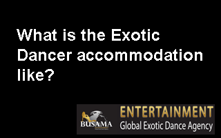 What is the Exotic Dancer accommodation like