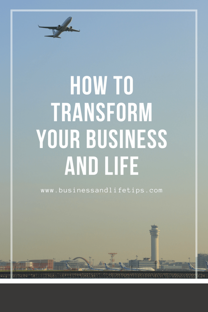 How to Transform your Business and Life