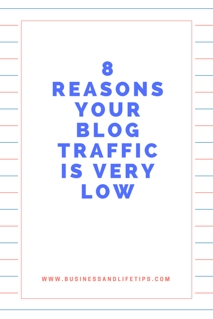 8 Reasons Your Blog Traffic Is Very Low by Business and Life Tips