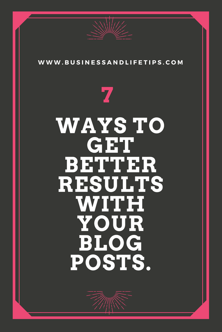 7 Ways to get better Results with your blog posts