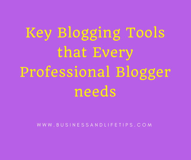 7 Blogging Tools That Every Professional Blogger Needs by Business and Life Tips