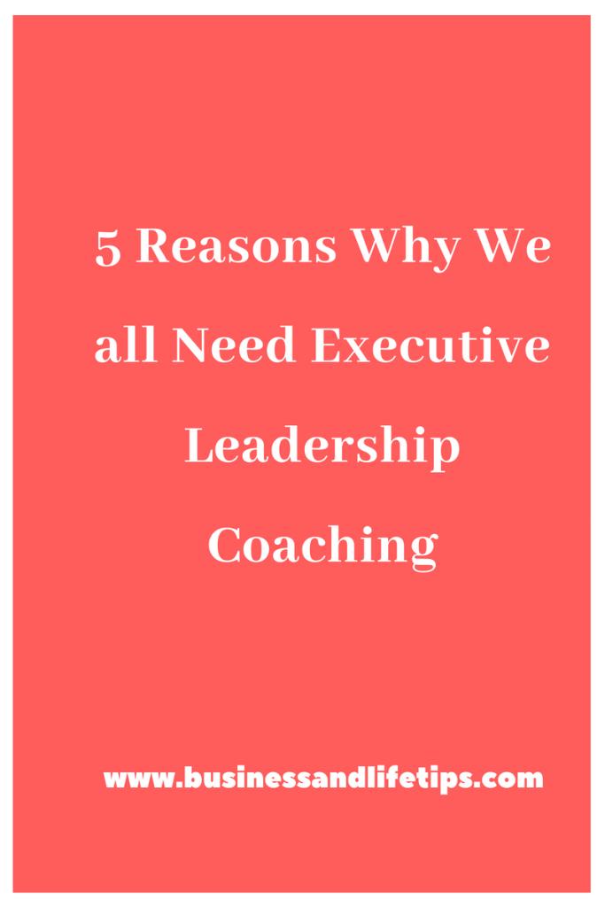 Reasons why we all need executive leadership coaching
