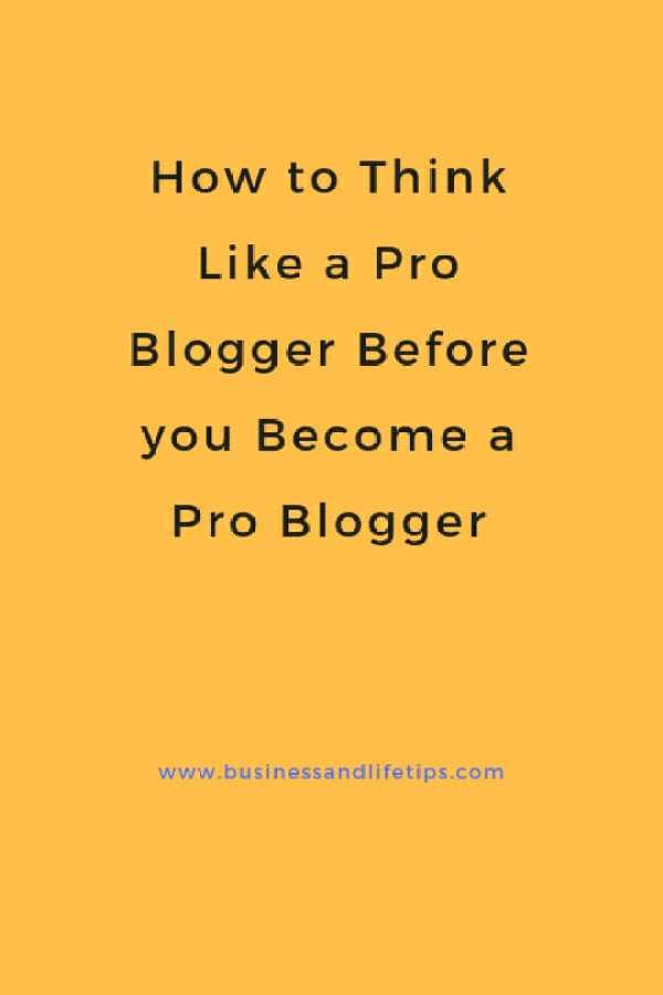 How to Think like a Pro Blogger Before you become a Pro Blogger