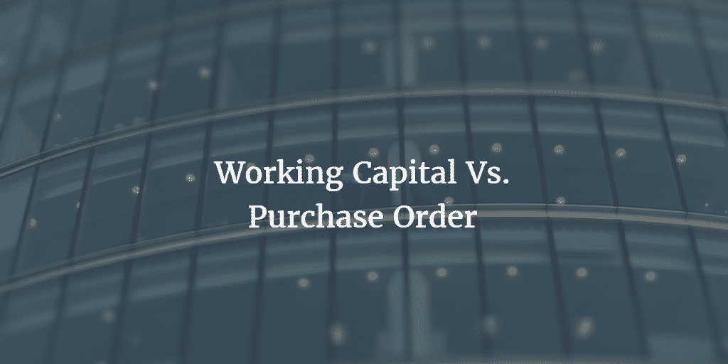 Working Capital Vs Purchase Order
