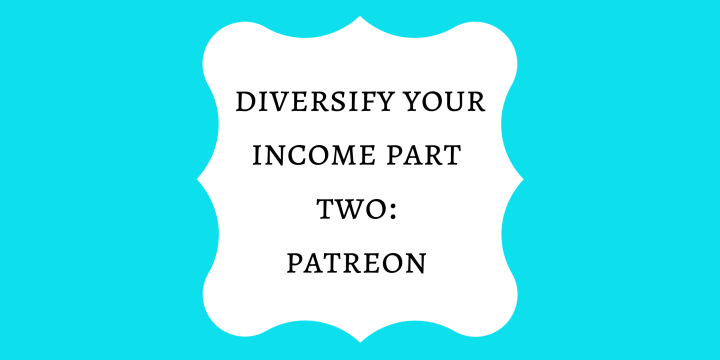 Diversifying Your Income Part Two: Patreon for Fiction Authors