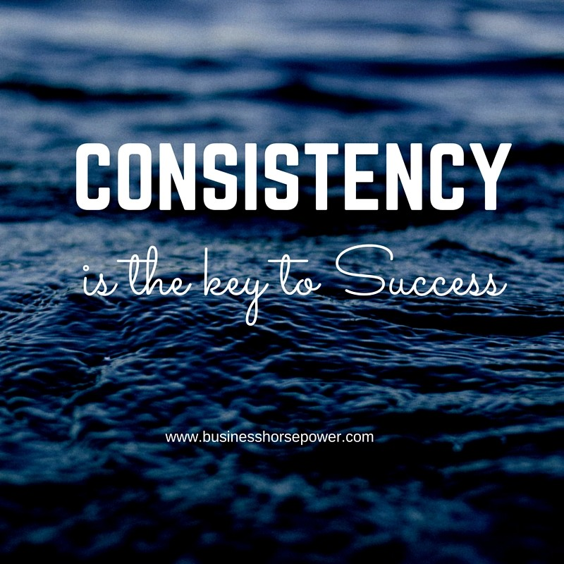 Consistency is the key to Success - Business HorsePower