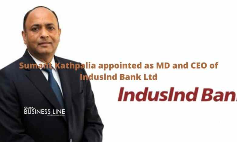 Sumant Kathpalia appointed as MD and CEO of Induslnd Bank Ltd