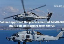 Cabinet approved the procurement of 24 MH-60R multi-role helicopters from the US