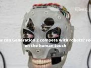 How can Generation Z compete with robots? Focus on the human touch